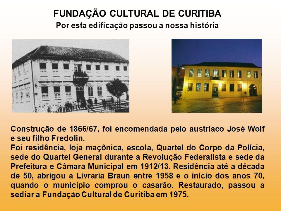 FUNDAÇÃO CULTURAL DE CURITIBA Por esta edificação passou a nossa história