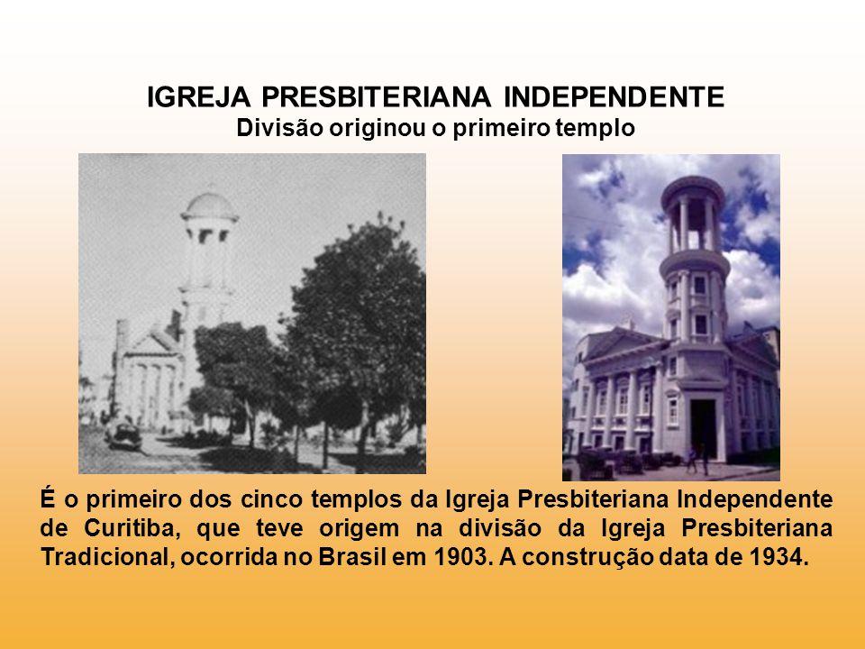 IGREJA PRESBITERIANA INDEPENDENTE Divisão originou o primeiro templo