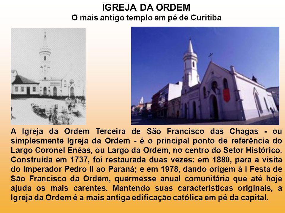 IGREJA DA ORDEM O mais antigo templo em pé de Curitiba
