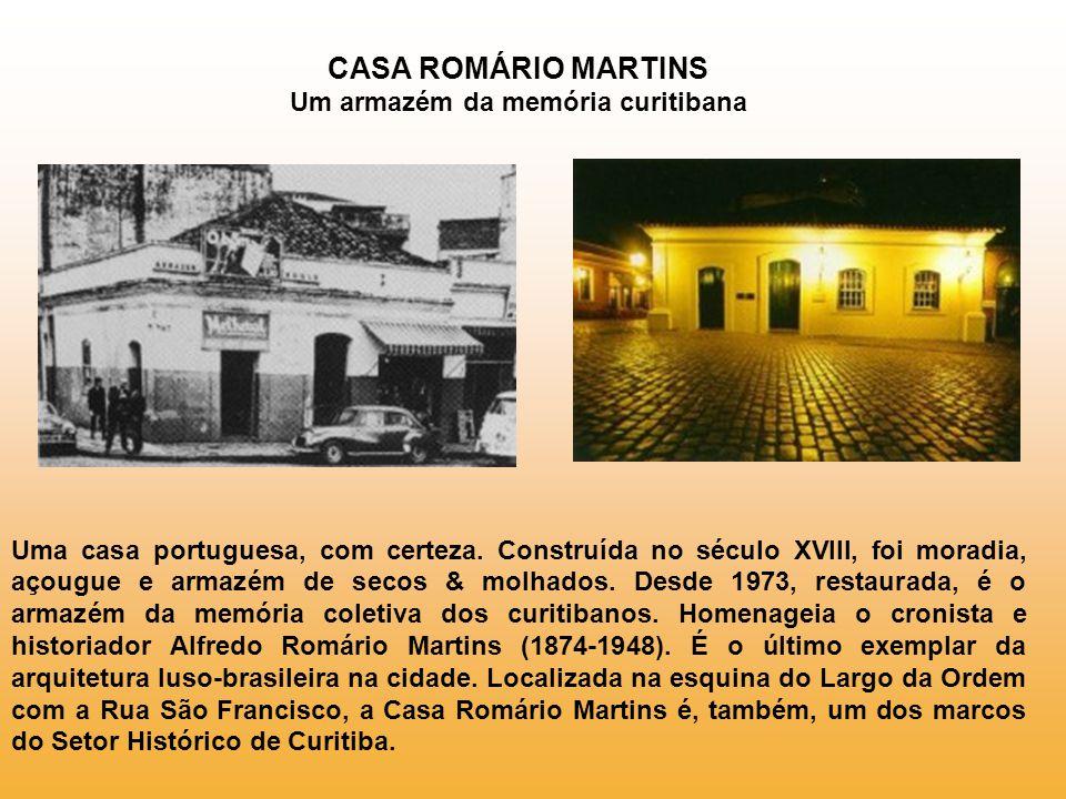 CASA ROMÁRIO MARTINS Um armazém da memória curitibana