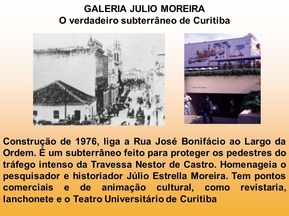 GALERIA JULIO MOREIRA O verdadeiro subterrâneo de Curitiba
