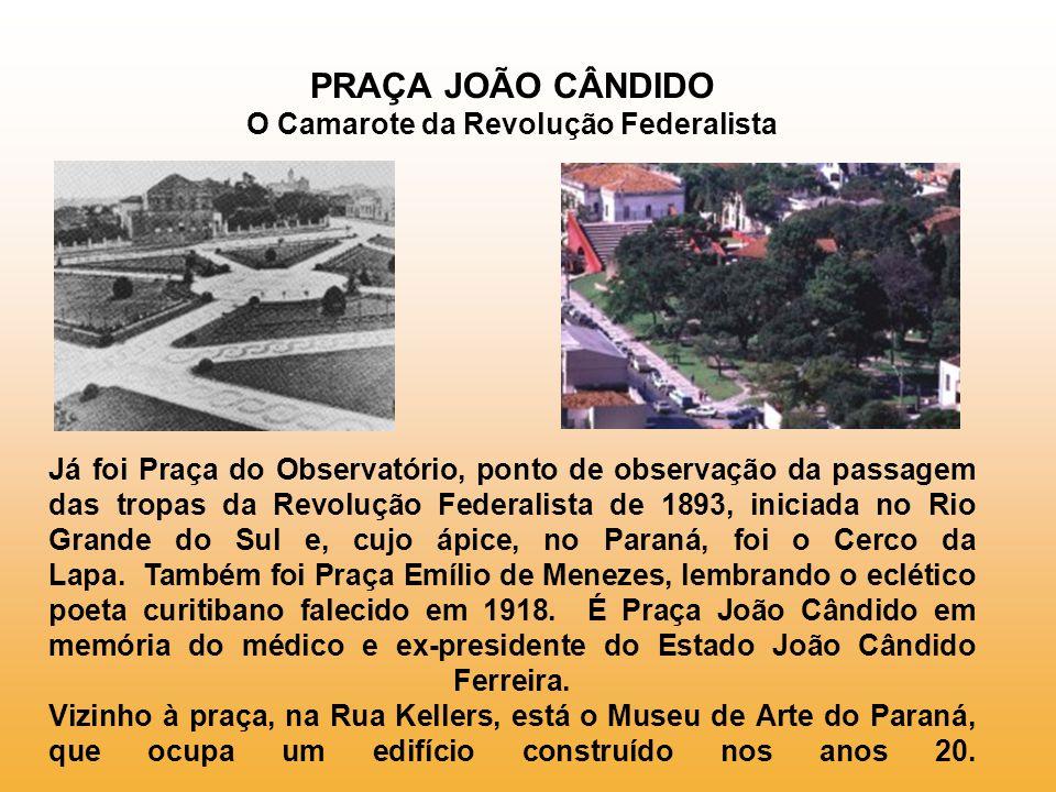 PRAÇA JOÃO CÂNDIDO O Camarote da Revolução Federalista
