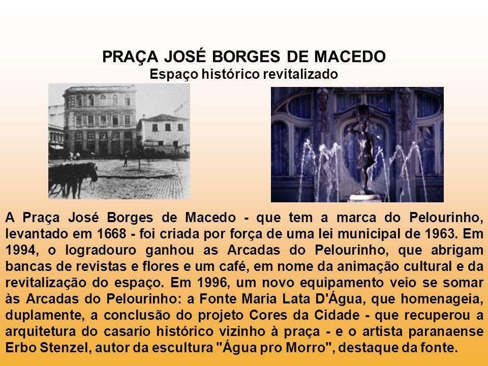 PRAÇA JOSÉ BORGES DE MACEDO Espaço histórico revitalizado