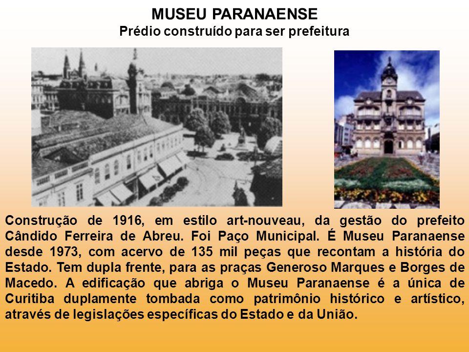 MUSEU PARANAENSE Prédio construído para ser prefeitura