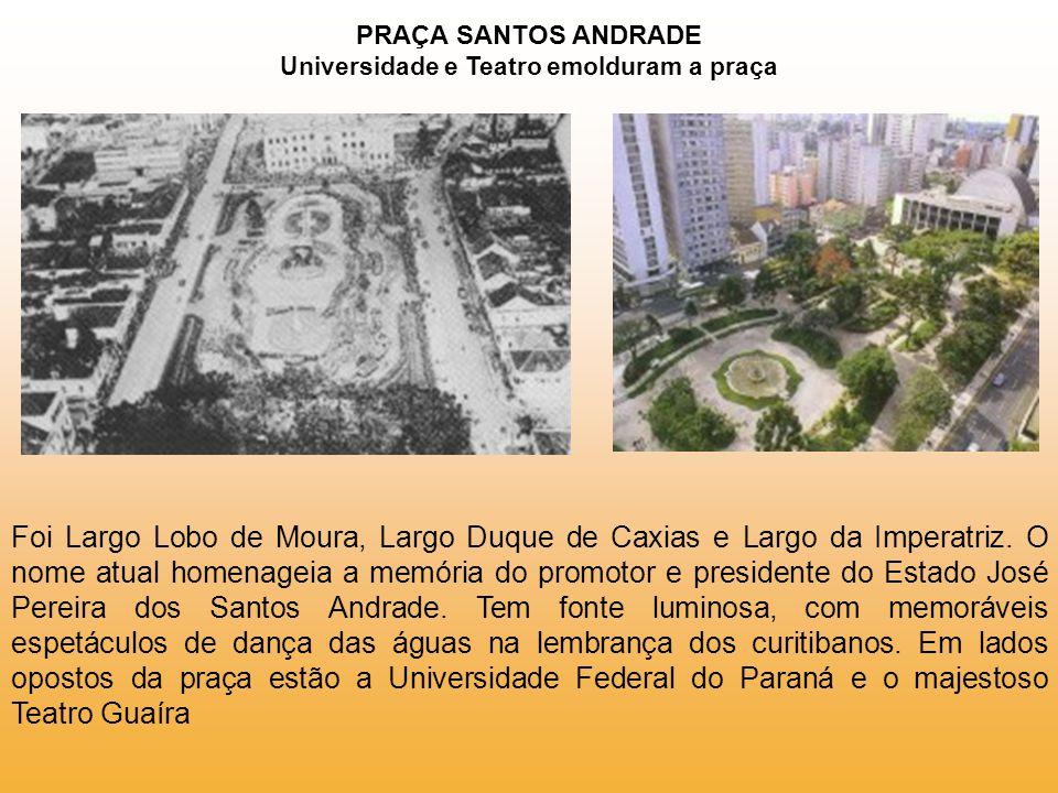 PRAÇA SANTOS ANDRADE Universidade e Teatro emolduram a praça
