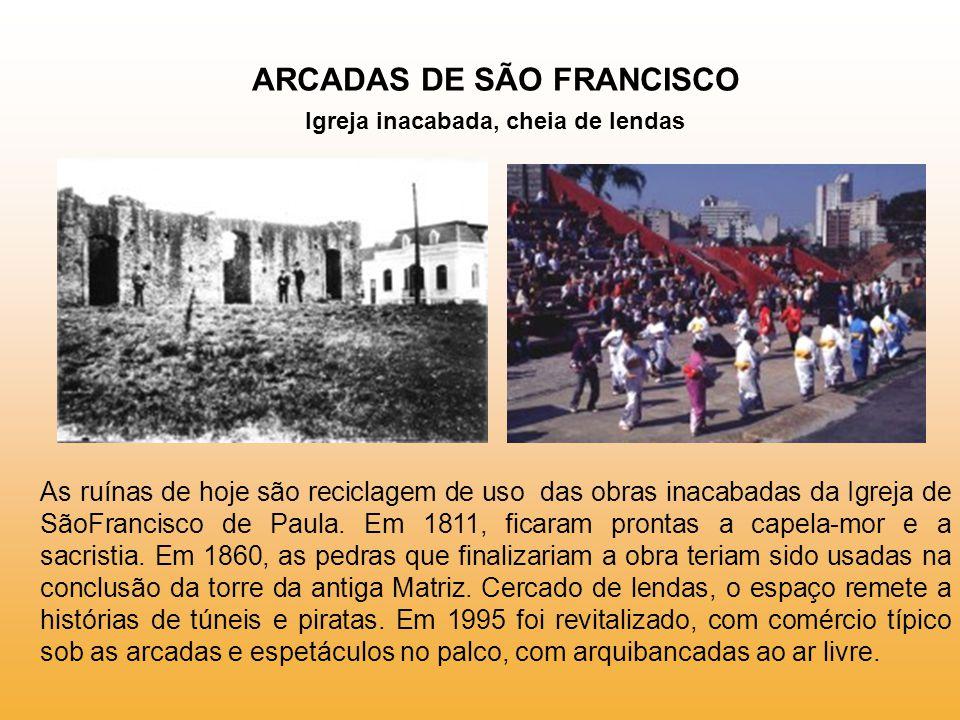ARCADAS DE SÃO FRANCISCO Igreja inacabada, cheia de lendas