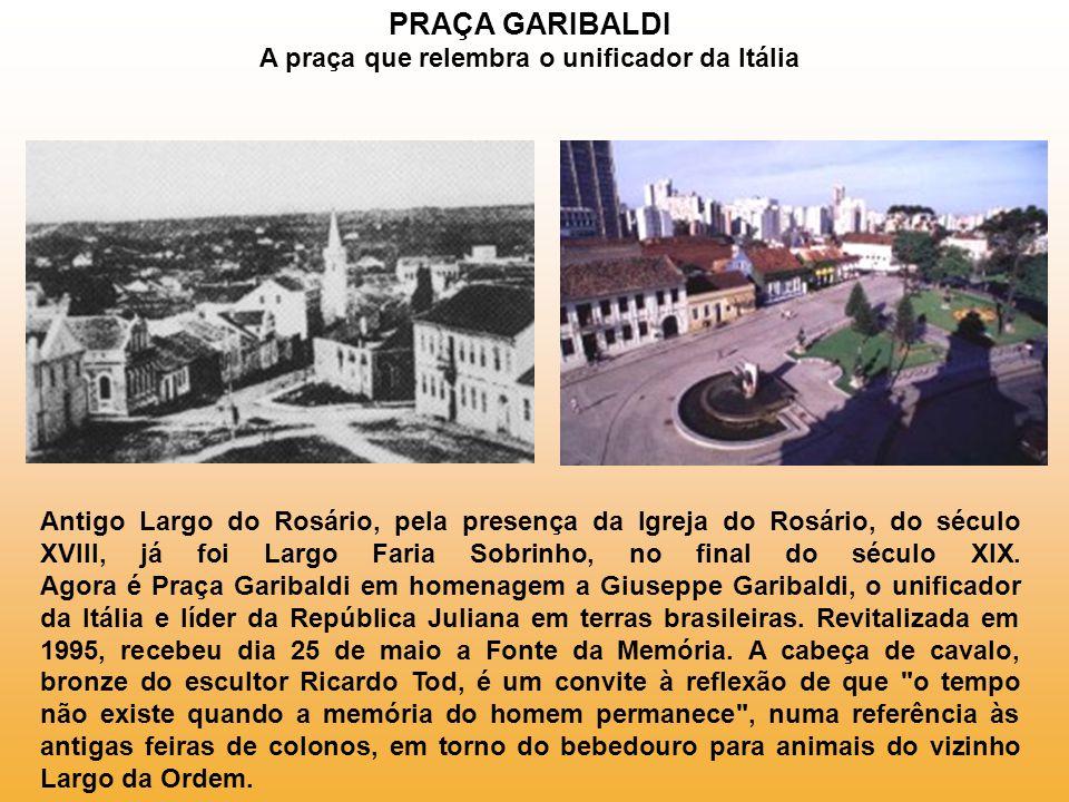 PRAÇA GARIBALDI A praça que relembra o unificador da Itália