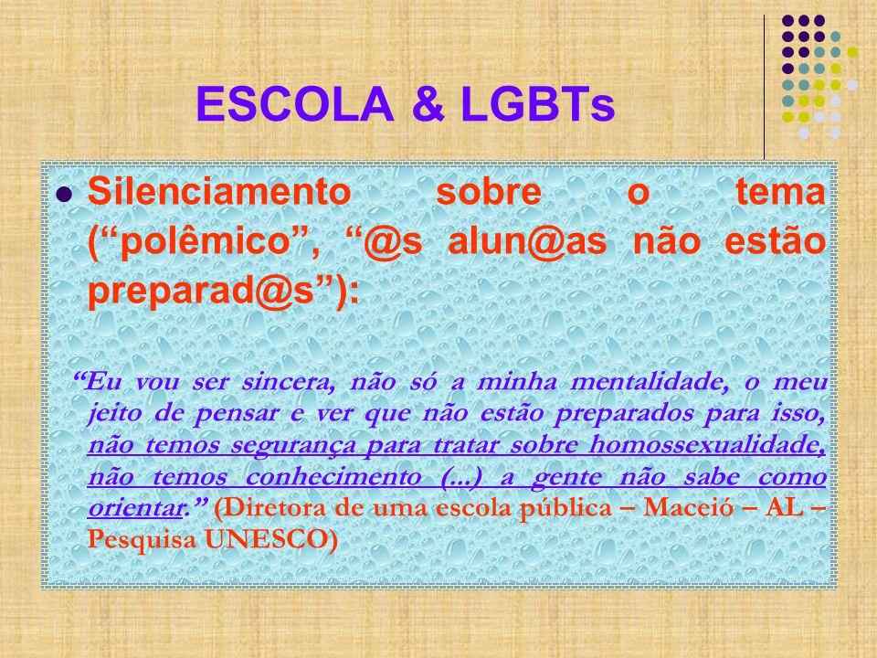 ESCOLA & LGBTs Silenciamento sobre o tema ( polêmico , @s alun@as não estão preparad@s ):
