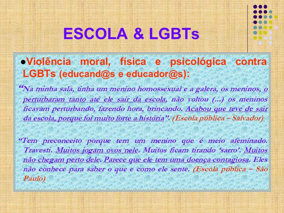 ESCOLA & LGBTs ●Violência moral, física e psicológica contra LGBTs (educand@s e educador@s):