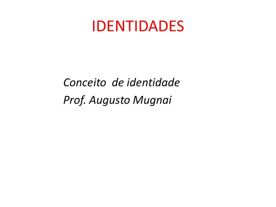 IDENTIDADES Conceito de identidade Prof. Augusto Mugnai