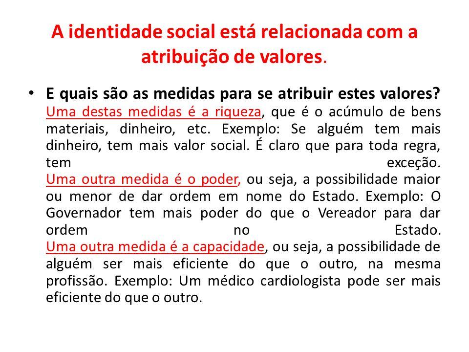 A identidade social está relacionada com a atribuição de valores.