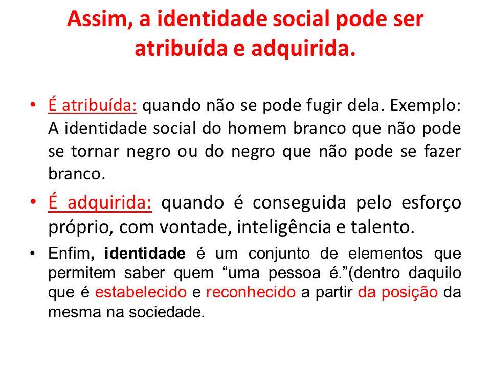 Assim, a identidade social pode ser atribuída e adquirida.