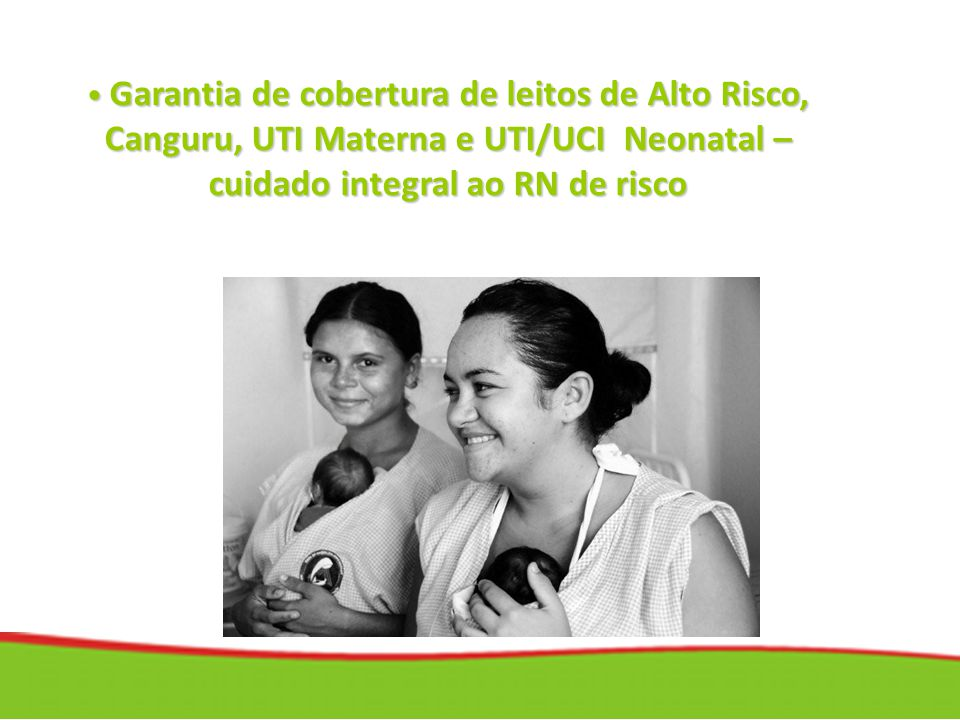 Garantia de cobertura de leitos de Alto Risco, Canguru, UTI Materna e UTI/UCI Neonatal – cuidado integral ao RN de risco