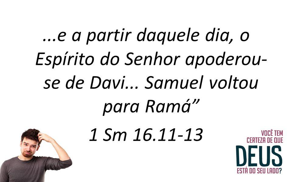 e a partir daquele dia, o Espírito do Senhor apoderou-se de Davi