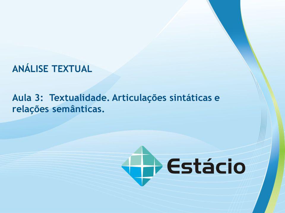 ANÁLISE TEXTUAL Aula 3: Textualidade. Articulações sintáticas e relações semânticas.