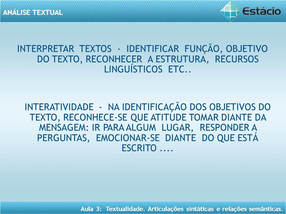 INTERPRETAR TEXTOS - IDENTIFICAR FUNÇÃO, OBJETIVO DO TEXTO, RECONHECER A ESTRUTURA, RECURSOS LINGUÍSTICOS ETC..