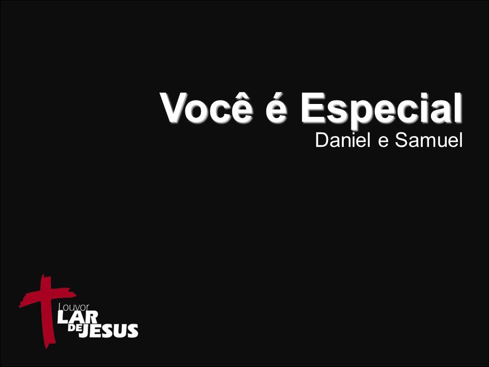 Você é Especial Daniel e Samuel