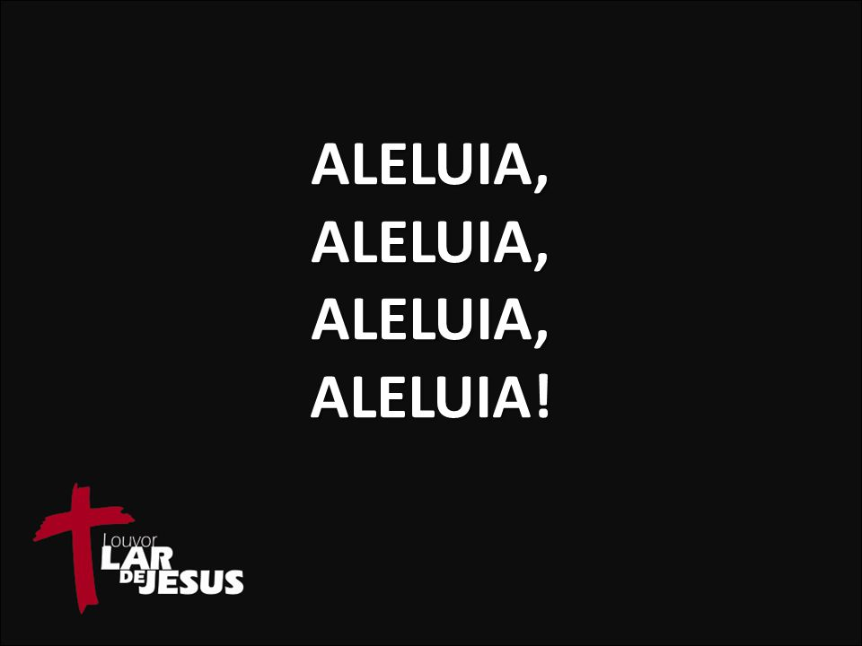 Aleluia, aleluia, Aleluia, aleluia!