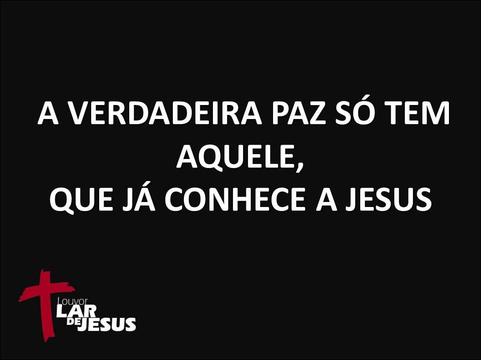 A verdadeira paz só tem aquele, que já conhece a Jesus