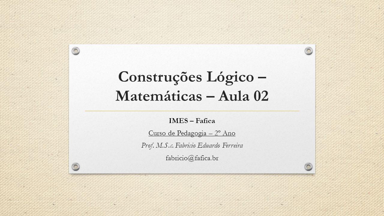 Construções Lógico –Matemáticas – Aula 02
