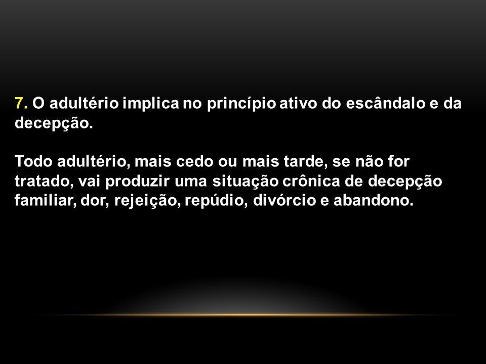 7. O adultério implica no princípio ativo do escândalo e da decepção.