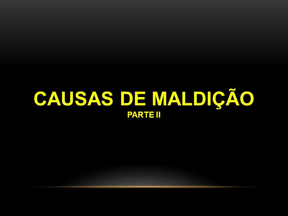 CAUSAS DE MALDIÇÃO PARTE II