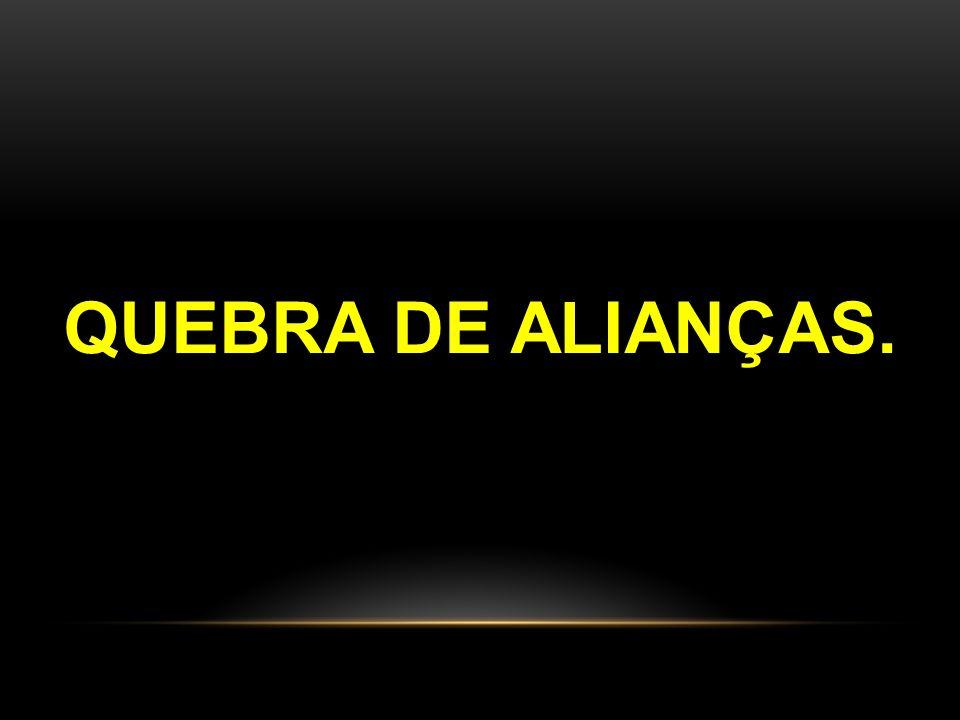 QUEBRA DE ALIANÇAS.