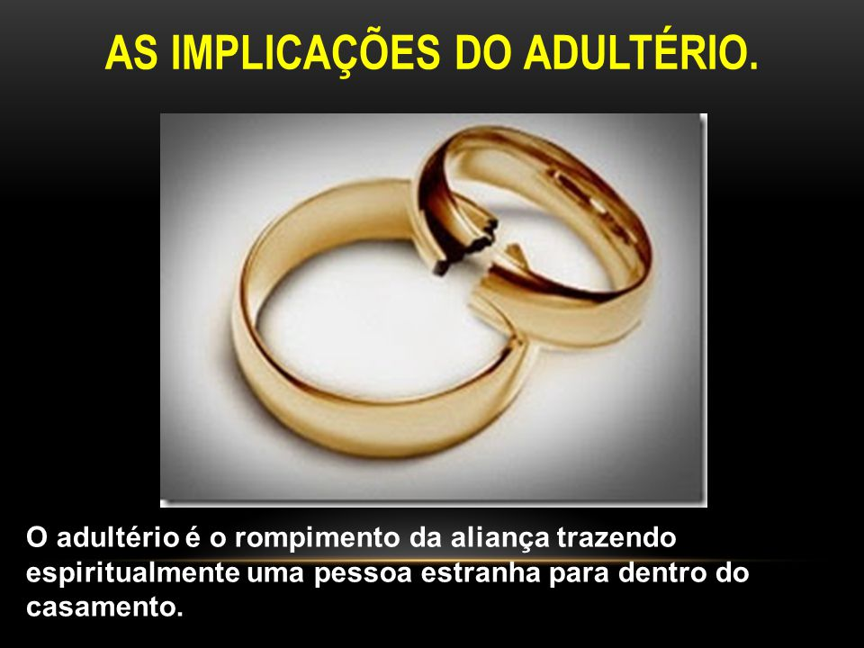 AS IMPLICAÇÕES DO ADULTÉRIO.