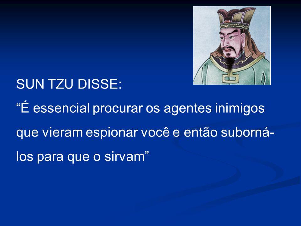 SUN TZU DISSE: É essencial procurar os agentes inimigos que vieram espionar você e então suborná-los para que o sirvam
