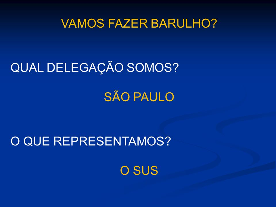 VAMOS FAZER BARULHO QUAL DELEGAÇÃO SOMOS SÃO PAULO O QUE REPRESENTAMOS O SUS