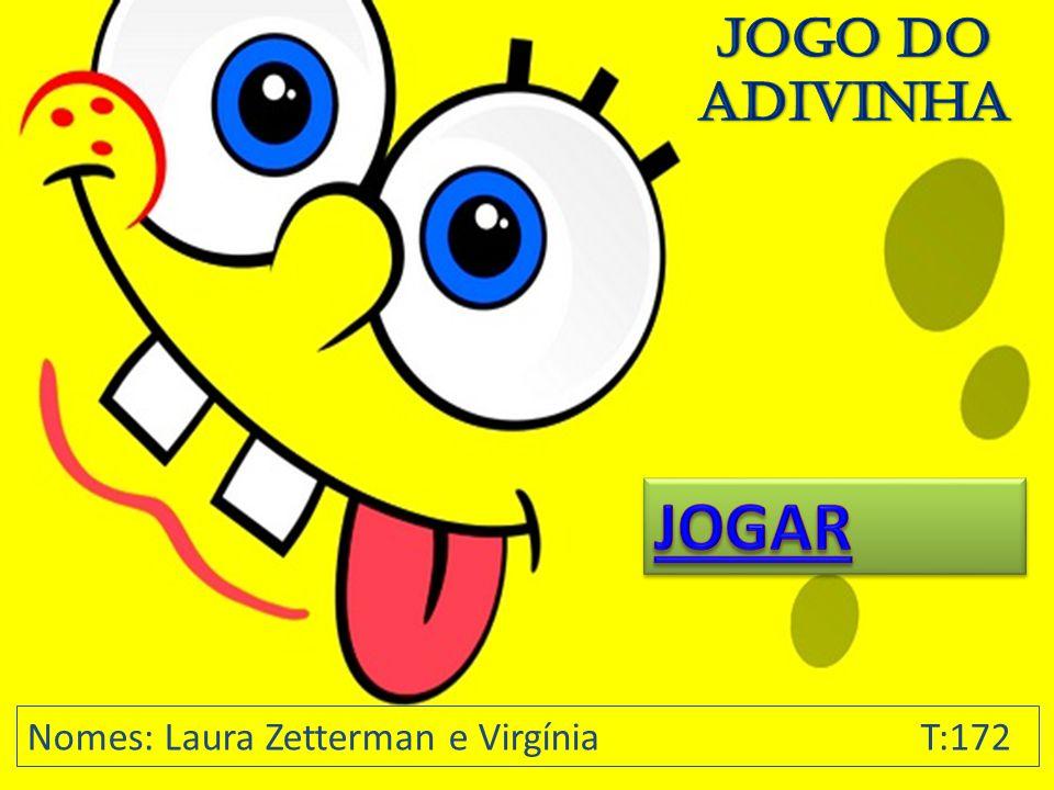 Jogo Do Adivinha JOGAR Nomes: Laura Zetterman e Virgínia T:172