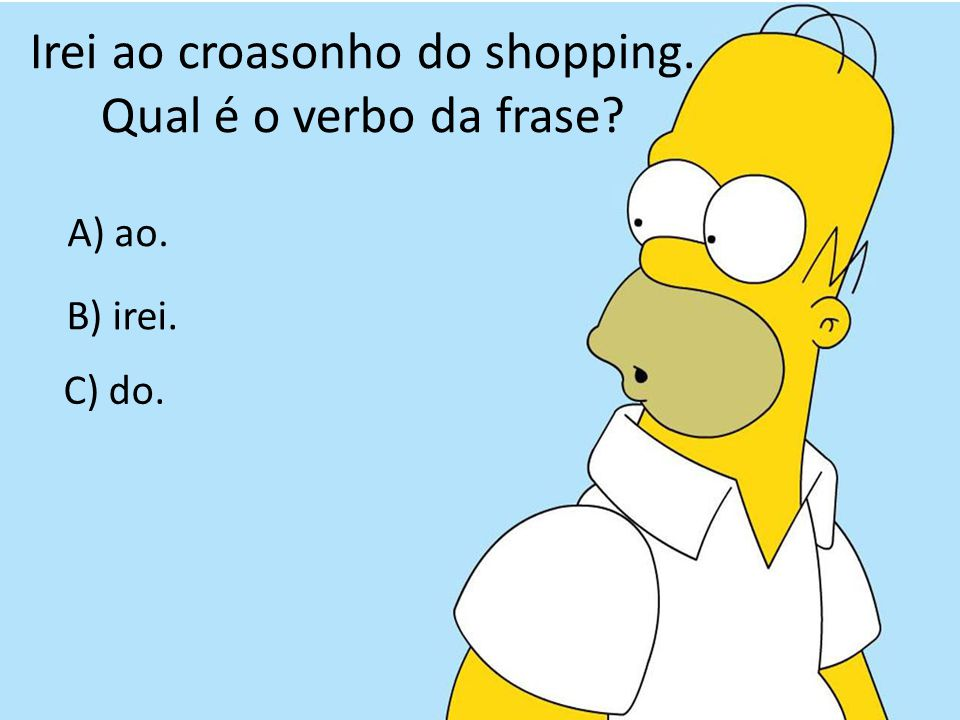 Irei ao croasonho do shopping.