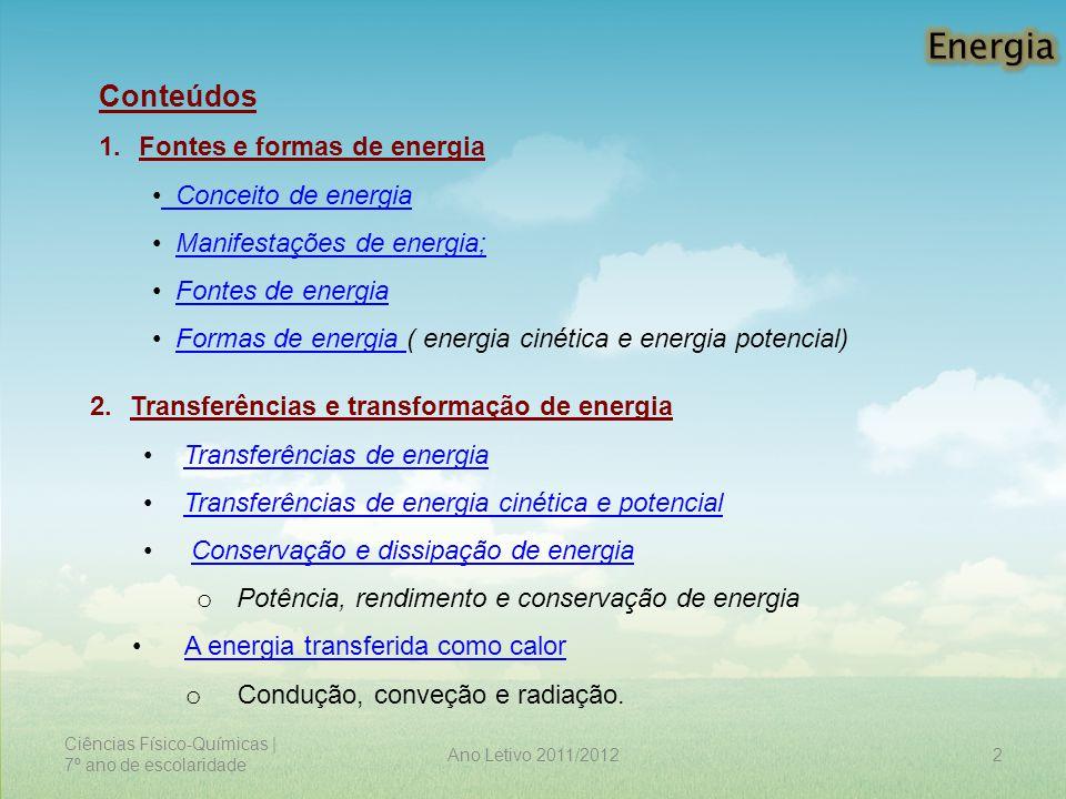 Energia Conteúdos Fontes e formas de energia Conceito de energia