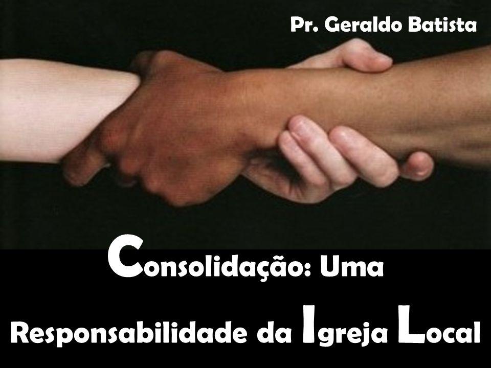 Consolidação: Uma Responsabilidade da Igreja Local