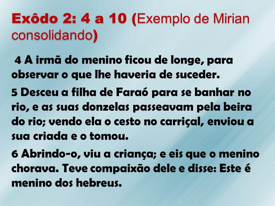 Exôdo 2: 4 a 10 (Exemplo de Mirian consolidando)