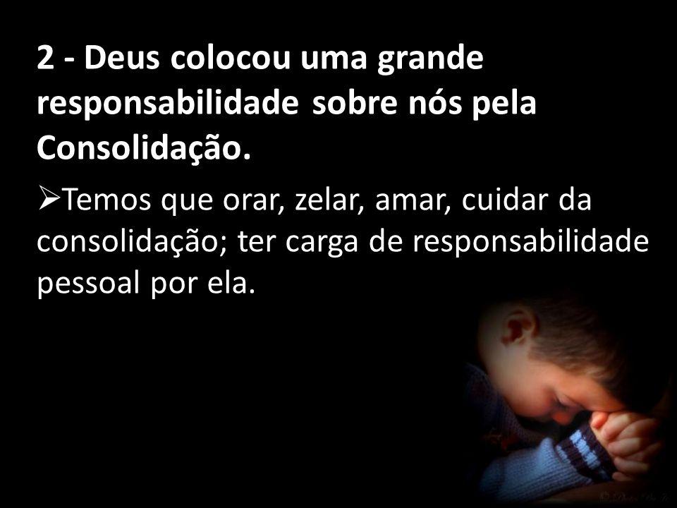 2 - Deus colocou uma grande responsabilidade sobre nós pela Consolidação.