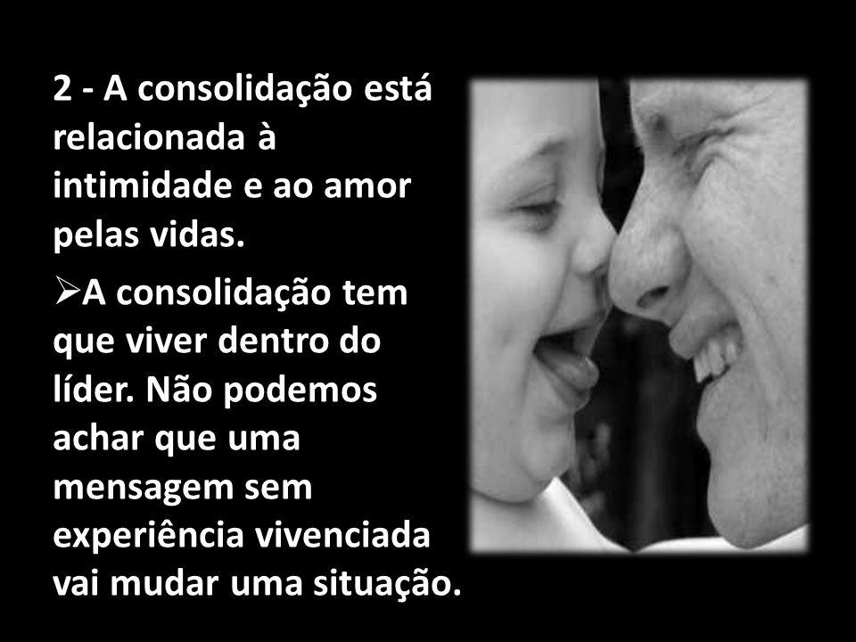 2 - A consolidação está relacionada à intimidade e ao amor pelas vidas.