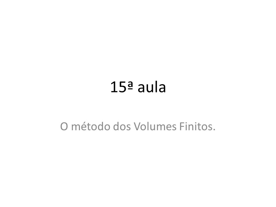 O método dos Volumes Finitos.