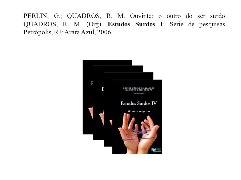 PERLIN, G. ; QUADROS, R. M. Ouvinte: o outro do ser surdo. QUADROS, R