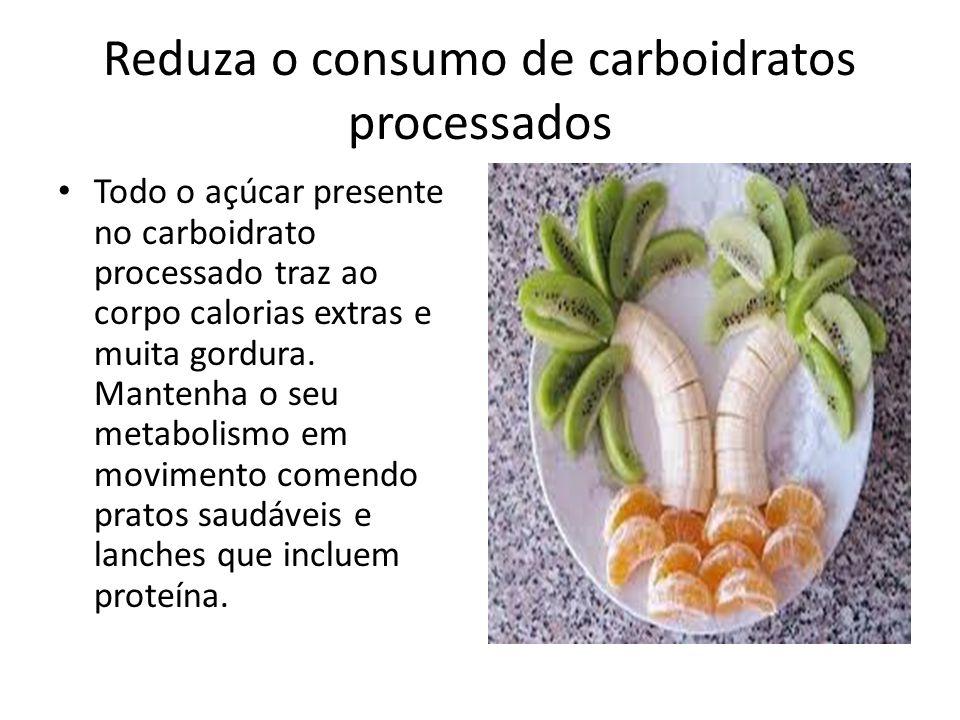 Reduza o consumo de carboidratos processados