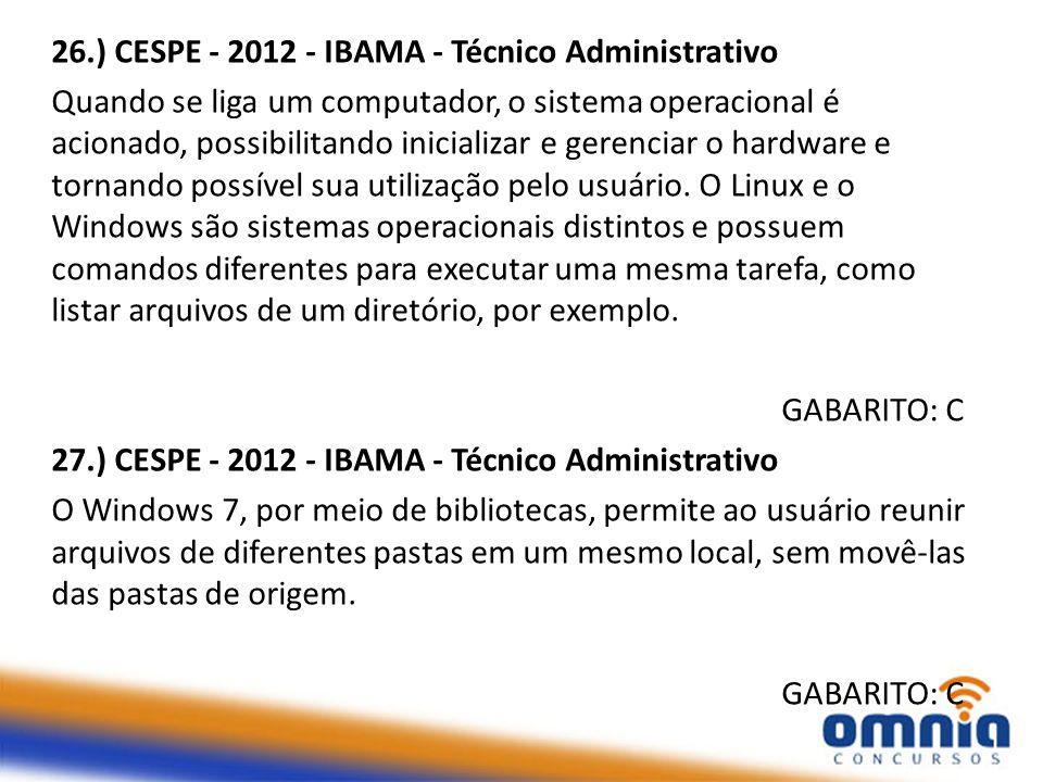 26.) CESPE - 2012 - IBAMA - Técnico Administrativo
