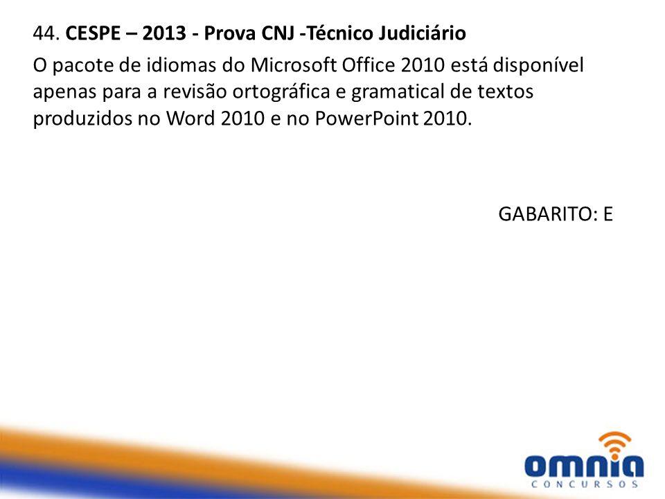 44. CESPE – 2013 - Prova CNJ -Técnico Judiciário