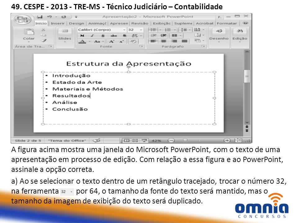 49. CESPE - 2013 - TRE-MS - Técnico Judiciário – Contabilidade