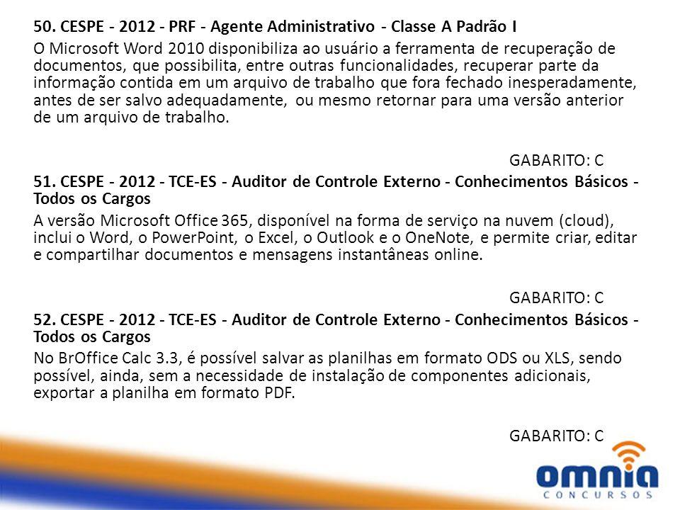 50. CESPE - 2012 - PRF - Agente Administrativo - Classe A Padrão I