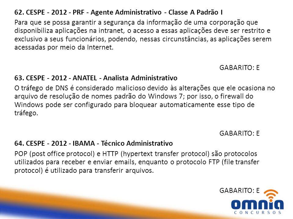 62. CESPE - 2012 - PRF - Agente Administrativo - Classe A Padrão I