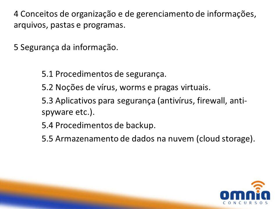 4 Conceitos de organização e de gerenciamento de informações, arquivos, pastas e programas. 5 Segurança da informação.