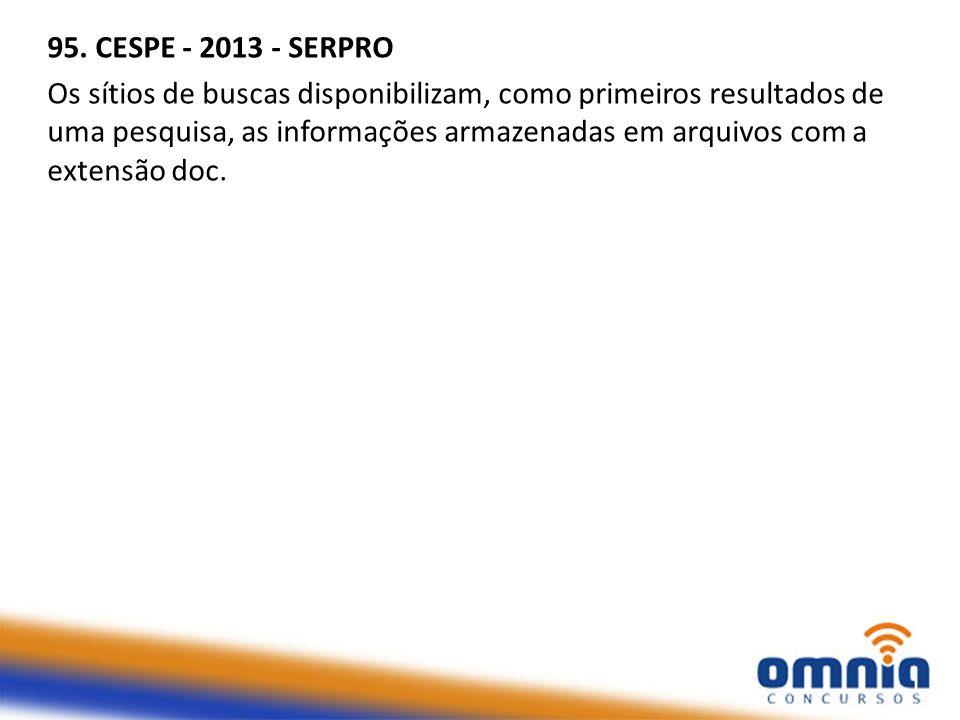 95. CESPE - 2013 - SERPRO