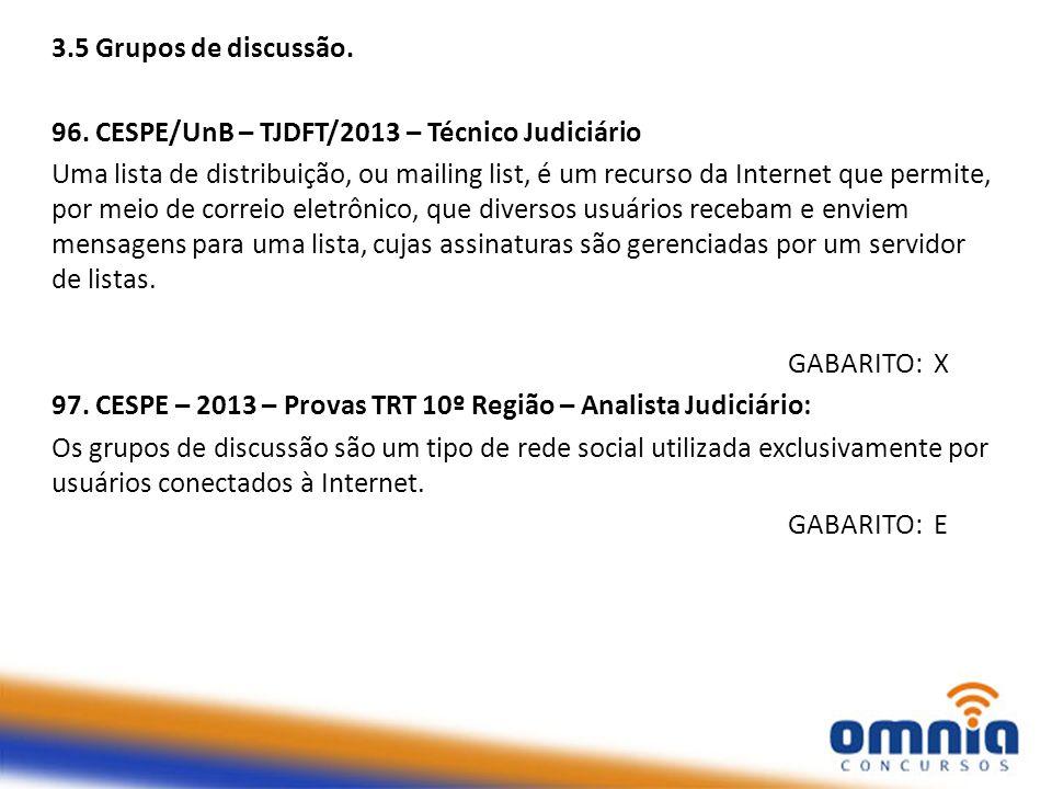 3.5 Grupos de discussão. 96. CESPE/UnB – TJDFT/2013 – Técnico Judiciário.
