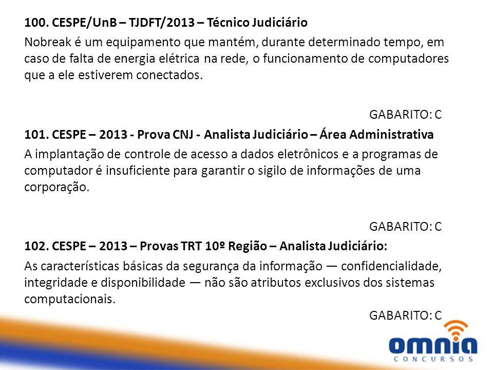 100. CESPE/UnB – TJDFT/2013 – Técnico Judiciário