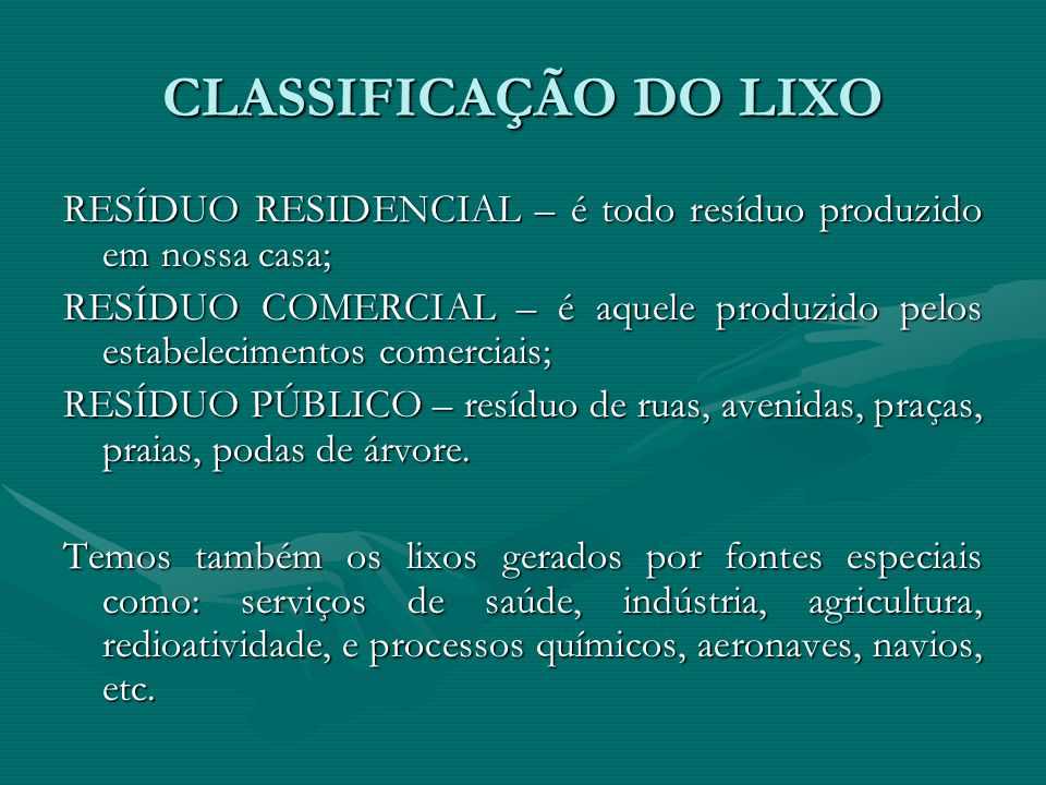 CLASSIFICAÇÃO DO LIXO RESÍDUO RESIDENCIAL – é todo resíduo produzido em nossa casa;